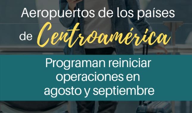 rceni - Aeropuertos - de -Centroamérica -reinician -operaciones- en- agosto- y- septiembre -